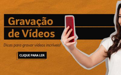 Dicas para você gravar vídeos incríveis!